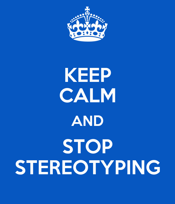 KEEP CALM AND STOP STEREOTYPING