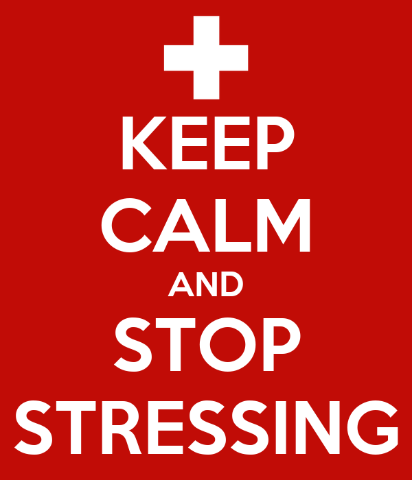 KEEP CALM AND STOP STRESSING