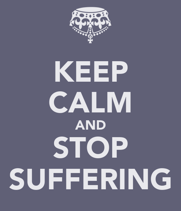 KEEP CALM AND STOP SUFFERING