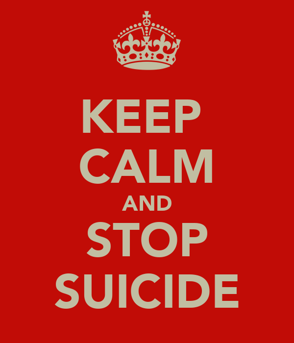 KEEP  CALM AND STOP SUICIDE