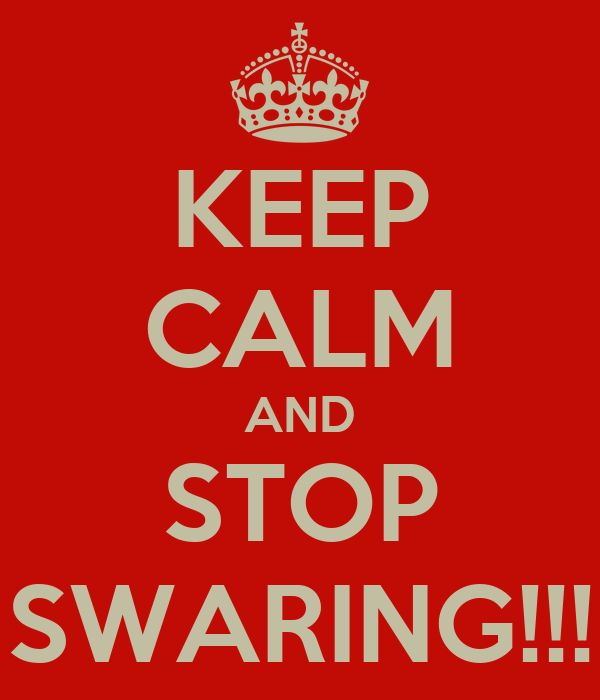 KEEP CALM AND STOP SWARING!!!