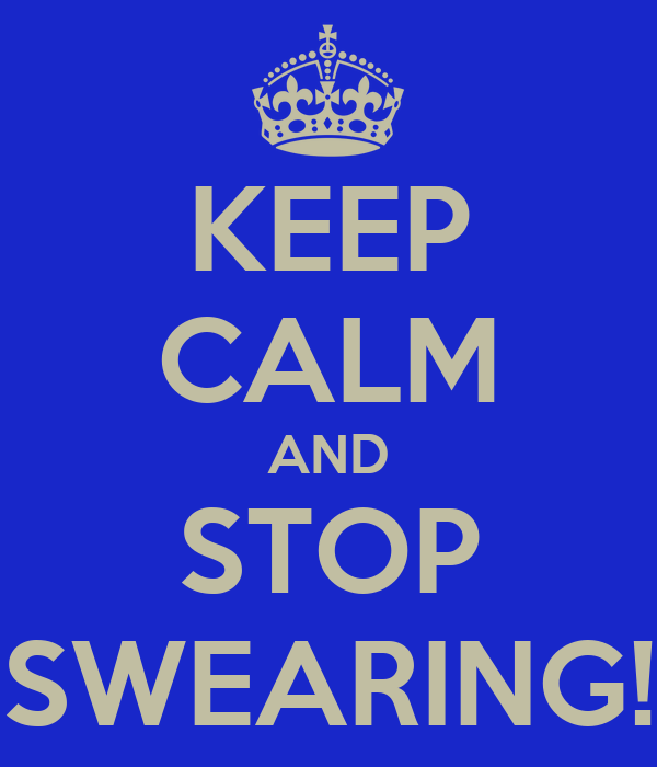 KEEP CALM AND STOP SWEARING!