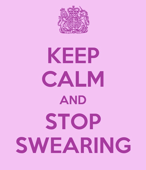 KEEP CALM AND STOP SWEARING