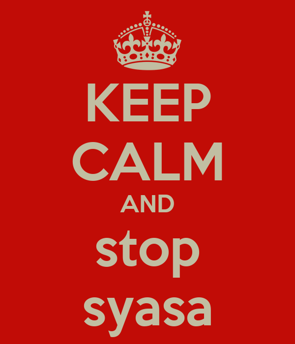 KEEP CALM AND stop syasa