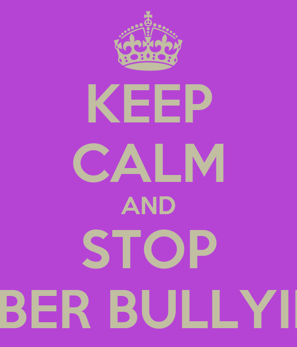 KEEP CALM AND STOP SYBER BULLYING