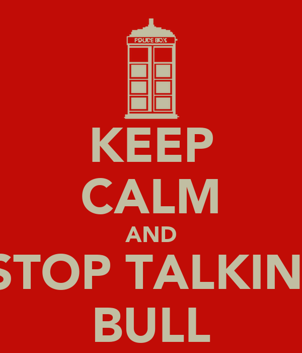 KEEP CALM AND STOP TALKIN  BULL