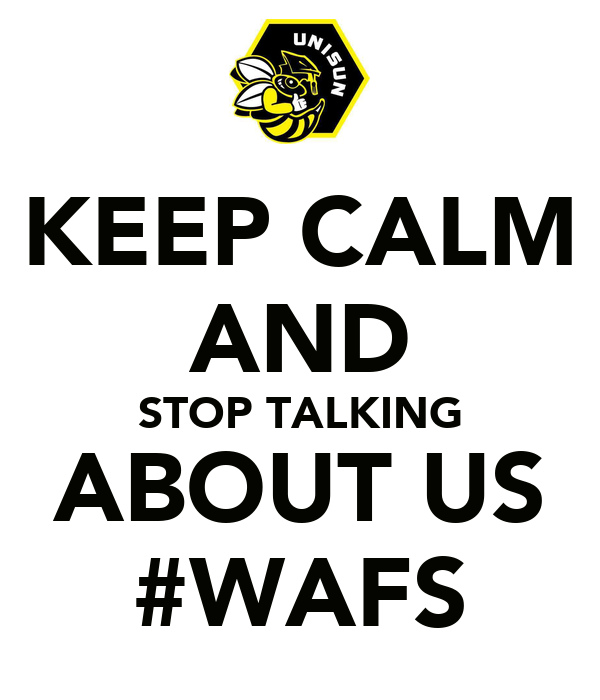 KEEP CALM AND STOP TALKING ABOUT US #WAFS