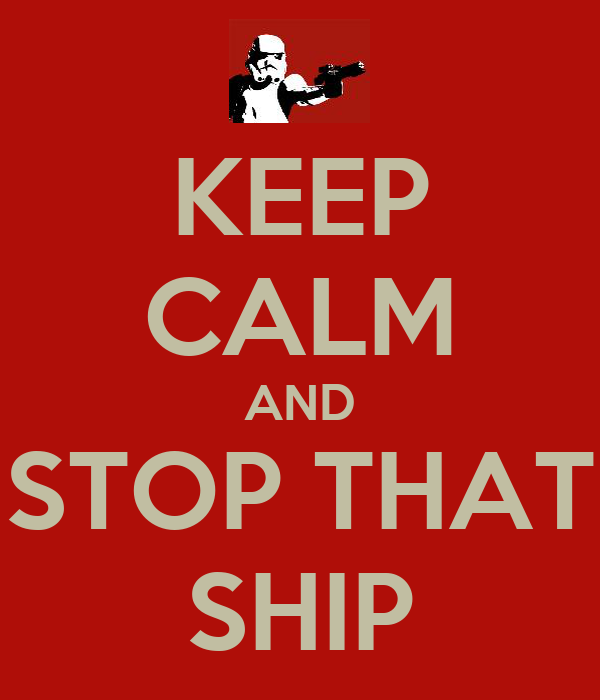 KEEP CALM AND STOP THAT SHIP