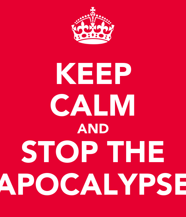 KEEP CALM AND STOP THE APOCALYPSE