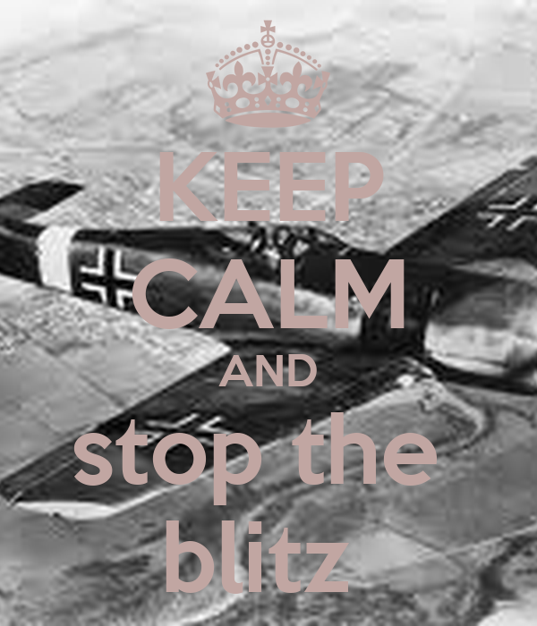 KEEP CALM AND stop the  blitz