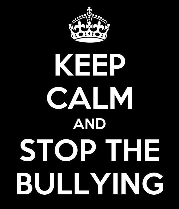 KEEP CALM AND STOP THE BULLYING