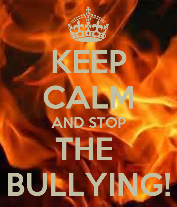 KEEP CALM AND STOP THE  BULLYING!