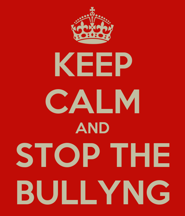 KEEP CALM AND STOP THE BULLYNG