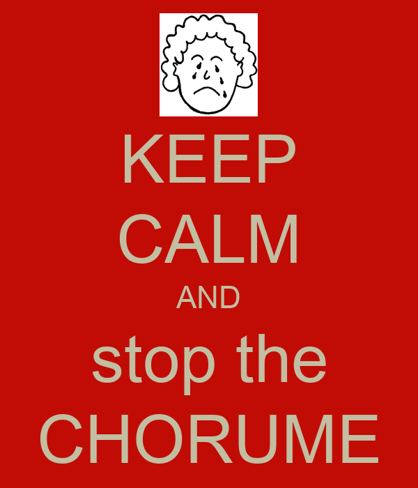 KEEP CALM AND stop the CHORUME