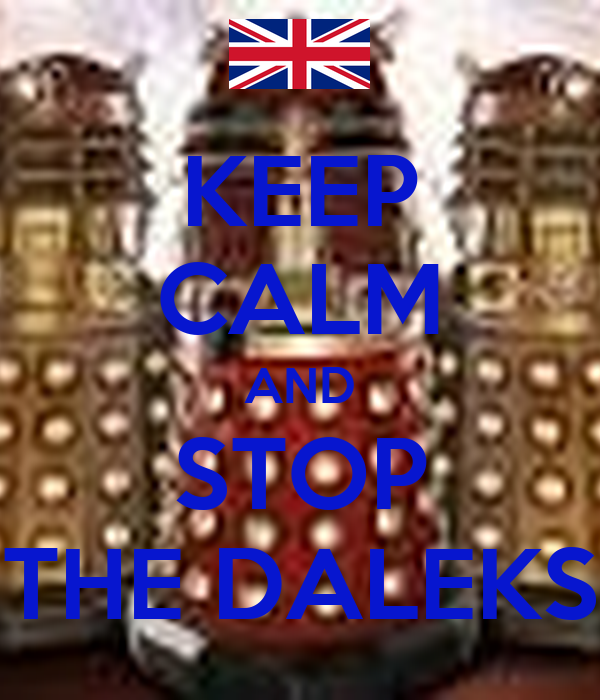 KEEP CALM AND STOP THE DALEKS