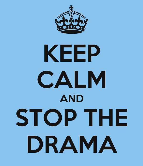 KEEP CALM AND STOP THE DRAMA