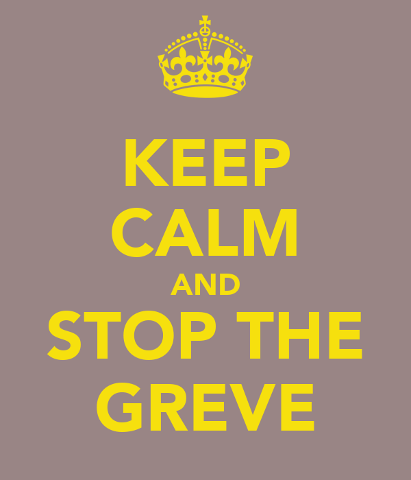 KEEP CALM AND STOP THE GREVE