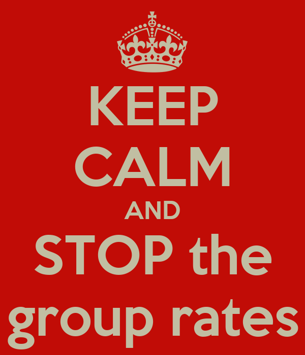 KEEP CALM AND STOP the group rates