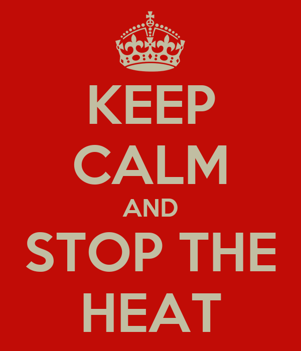 KEEP CALM AND STOP THE HEAT
