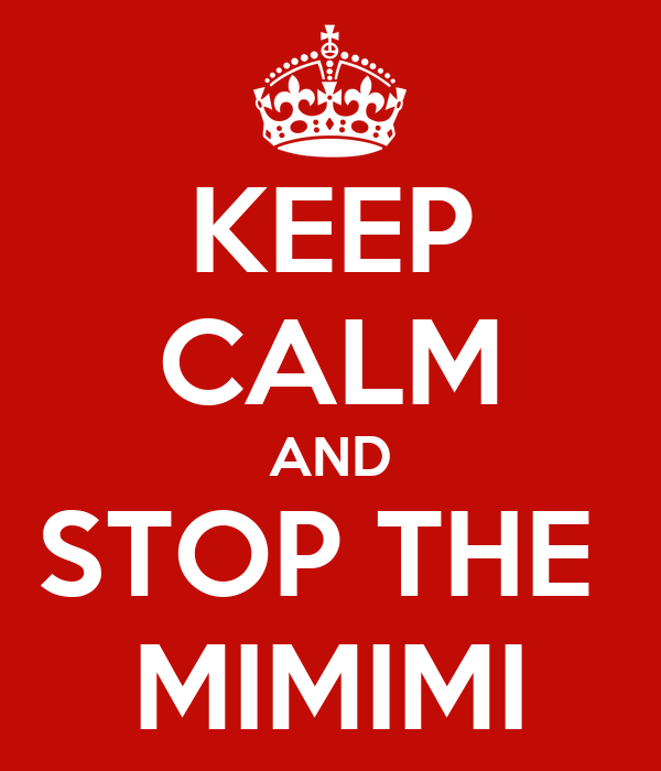KEEP CALM AND STOP THE  MIMIMI