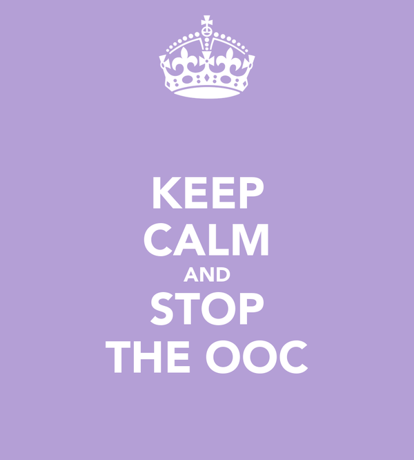 KEEP CALM AND STOP THE OOC