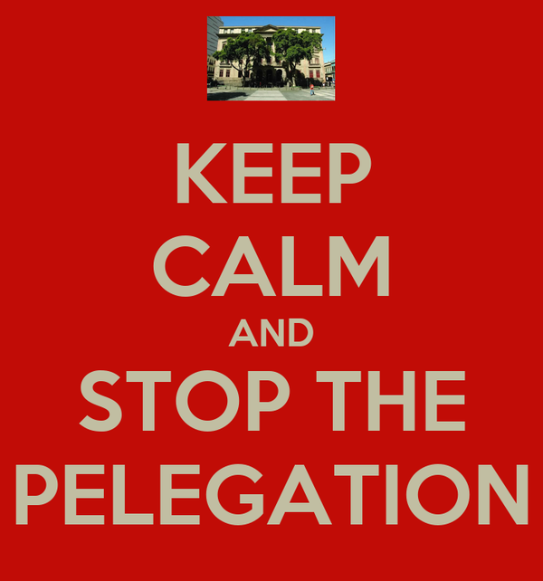 KEEP CALM AND STOP THE PELEGATION
