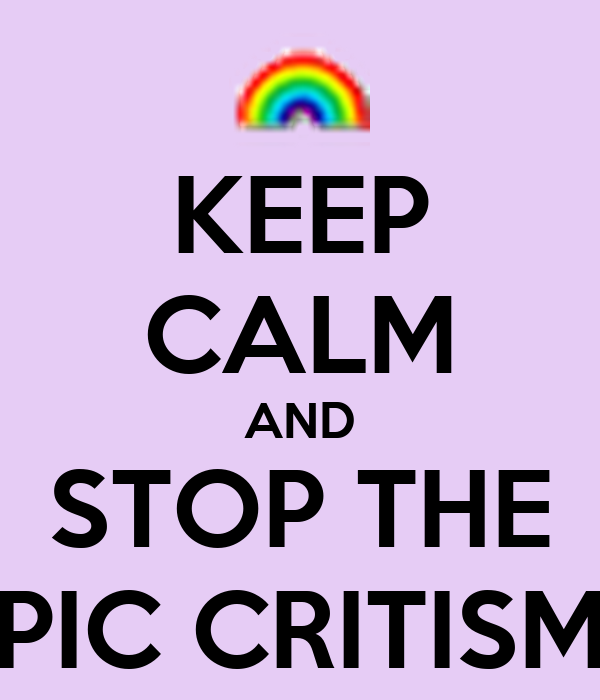 KEEP CALM AND STOP THE PIC CRITISM