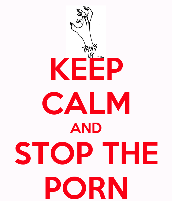 KEEP CALM AND STOP THE PORN