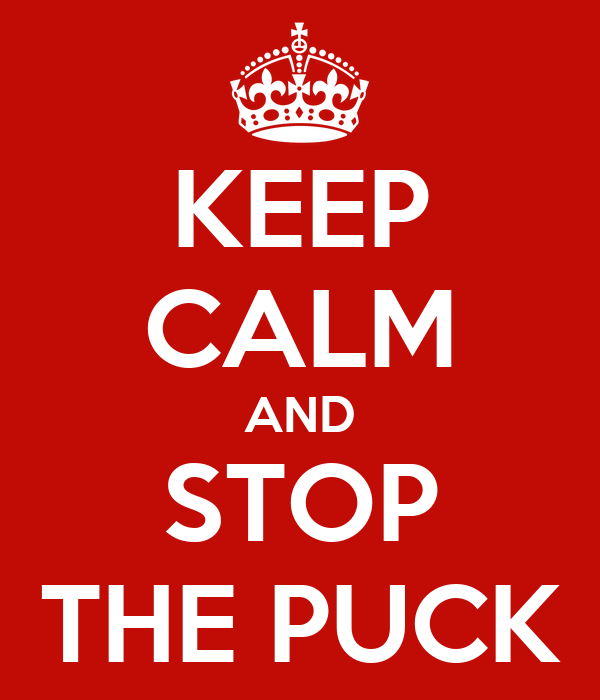 KEEP CALM AND STOP THE PUCK
