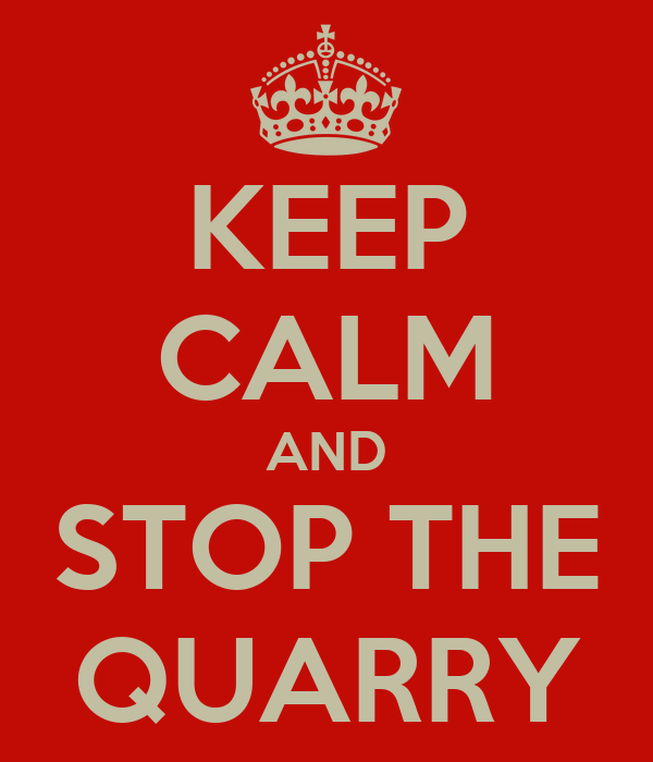 KEEP CALM AND STOP THE QUARRY