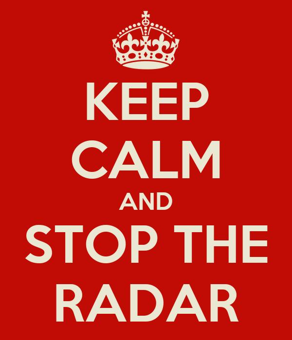 KEEP CALM AND STOP THE RADAR