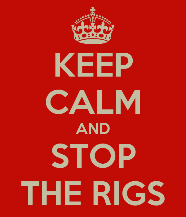 KEEP CALM AND STOP THE RIGS