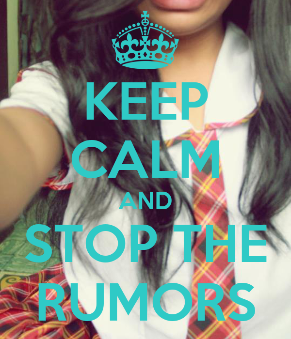 KEEP CALM AND STOP THE RUMORS