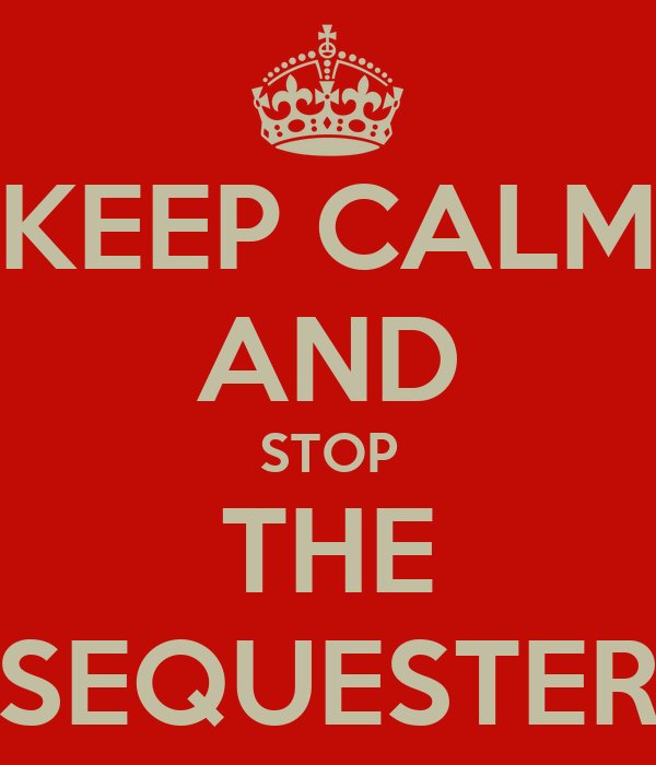 KEEP CALM AND STOP THE SEQUESTER