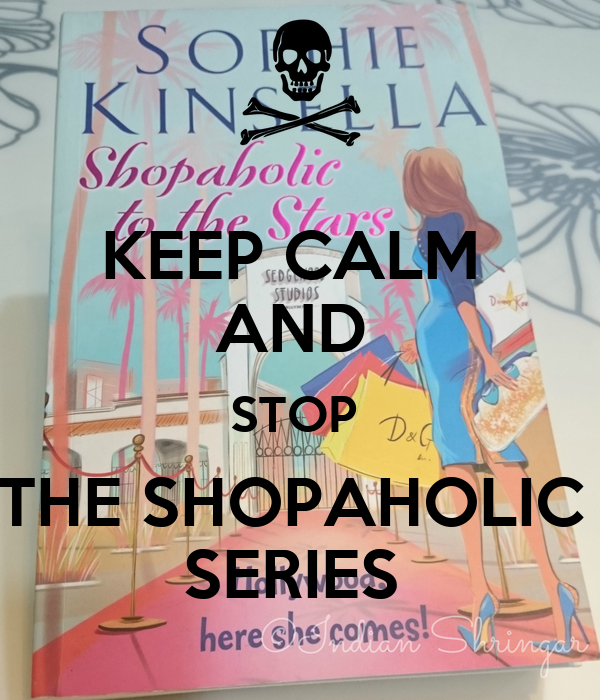 KEEP CALM  AND  STOP  THE SHOPAHOLIC  SERIES