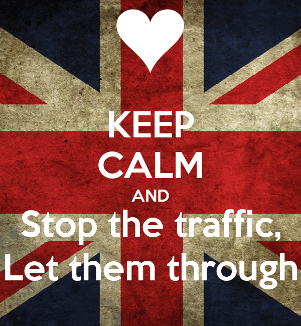 KEEP CALM AND Stop the traffic, Let them through