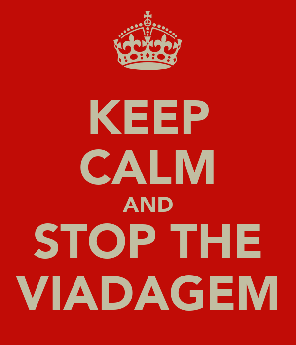 KEEP CALM AND STOP THE VIADAGEM