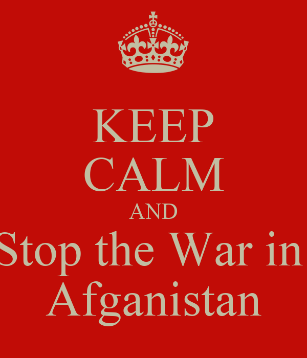 KEEP CALM AND Stop the War in  Afganistan