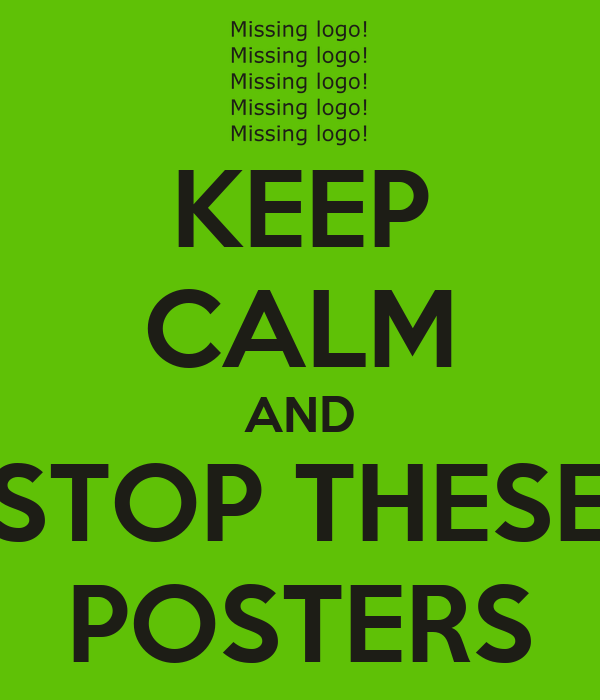 KEEP CALM AND STOP THESE POSTERS