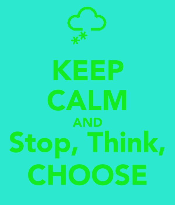 KEEP CALM AND Stop, Think, CHOOSE