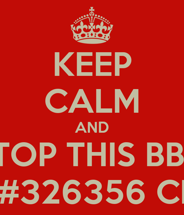 KEEP CALM AND STOP THIS BBM REP#326356 CRAP