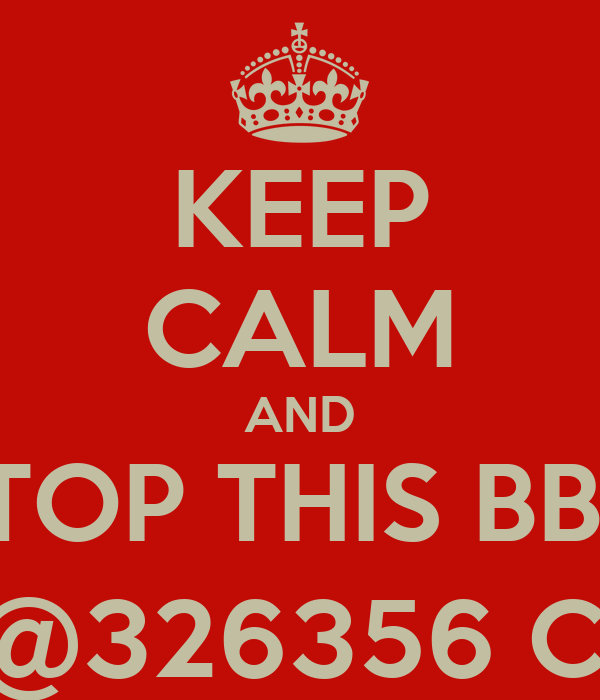 KEEP CALM AND STOP THIS BBM REP@326356 CRAP