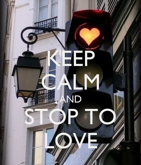 KEEP CALM AND STOP TO LOVE