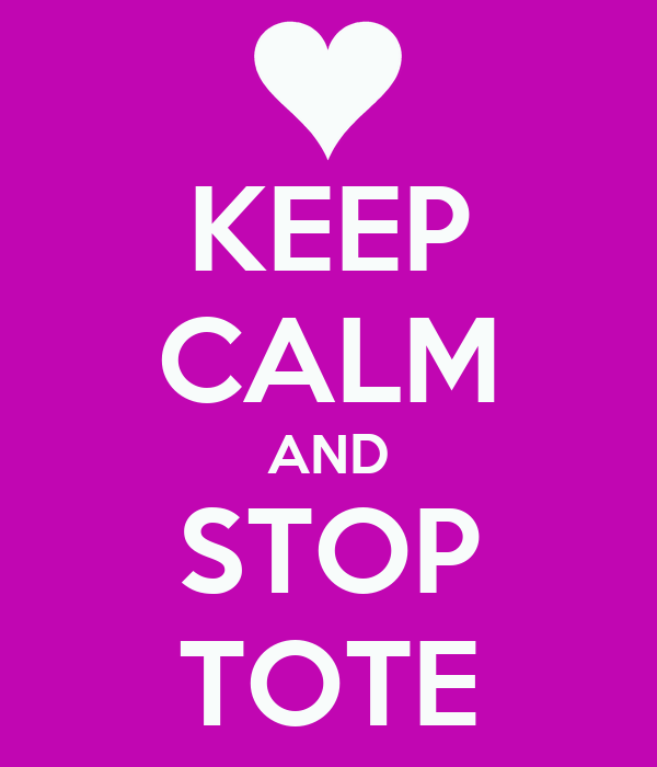 KEEP CALM AND STOP TOTE