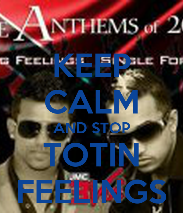 KEEP CALM AND STOP TOTIN FEELINGS