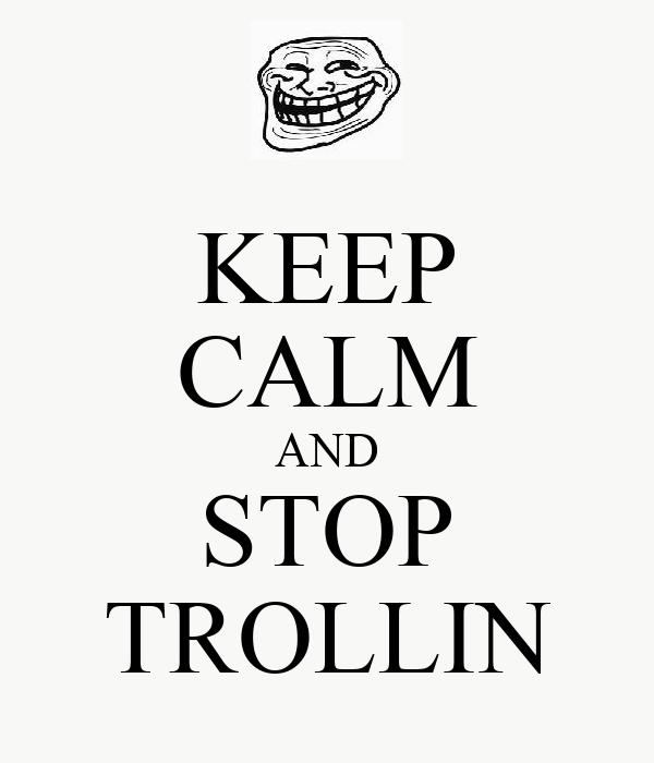 KEEP CALM AND STOP TROLLIN