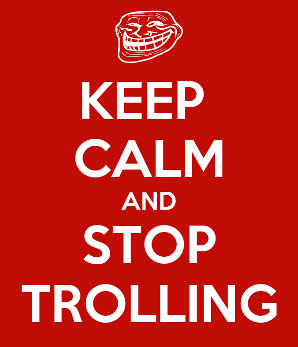 KEEP  CALM AND STOP TROLLING