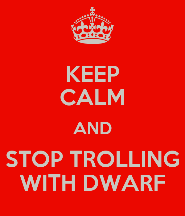 KEEP CALM AND STOP TROLLING WITH DWARF