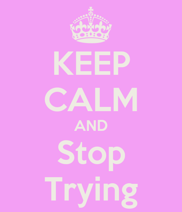 KEEP CALM AND Stop Trying