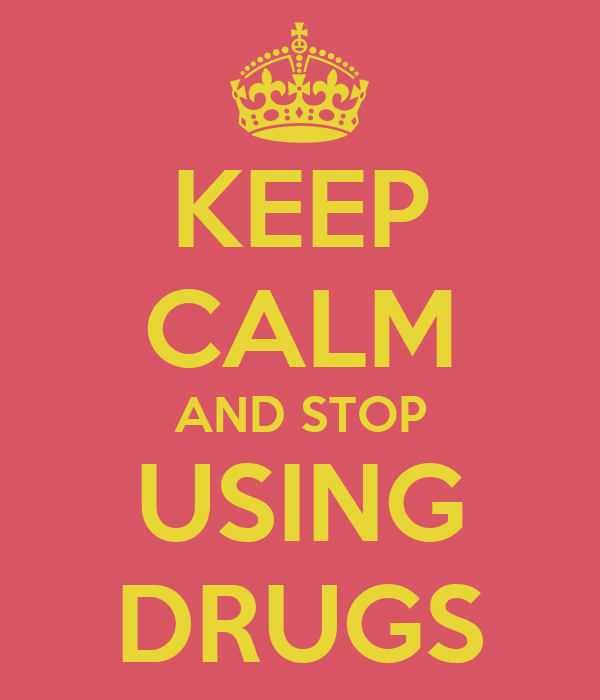 KEEP CALM AND STOP USING DRUGS